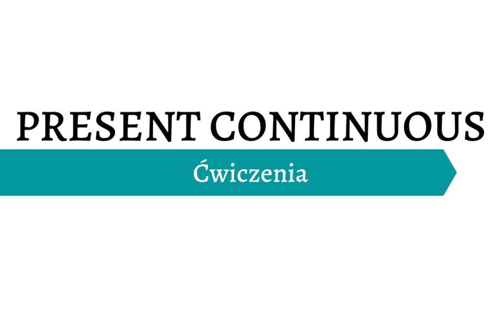 Present Continuous- ćwiczenia